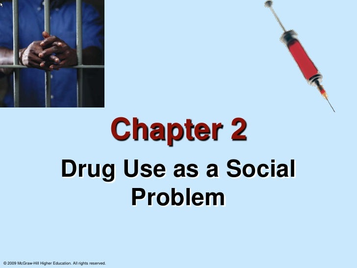 Chapter 2                               Drug Use as a Social                                    Problem© 2009 McGraw-Hill ...