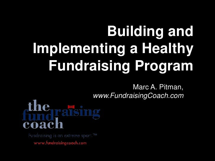 Building and Implementing a Healthy Fundraising Program<br />Marc A. Pitman, www.FundraisingCoach.com<br />