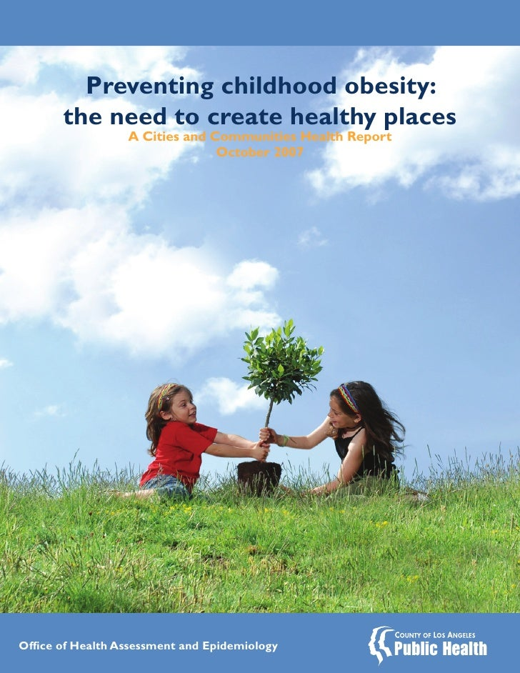 Preventing childhood obesity:       the need to create healthy places                  A Cities and Communities Health Rep...