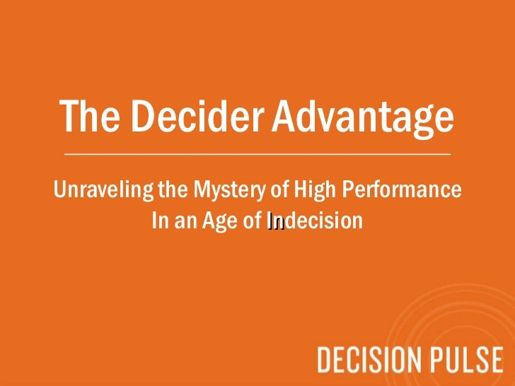 The Decider Advantage Unraveling the Mystery of High Performance In an Age of  In decision