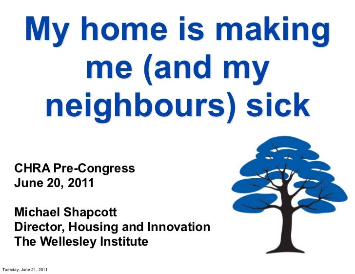 My home is making             me (and my           neighbours) sick     CHRA Pre-Congress     June 20, 2011     Michael Sh...