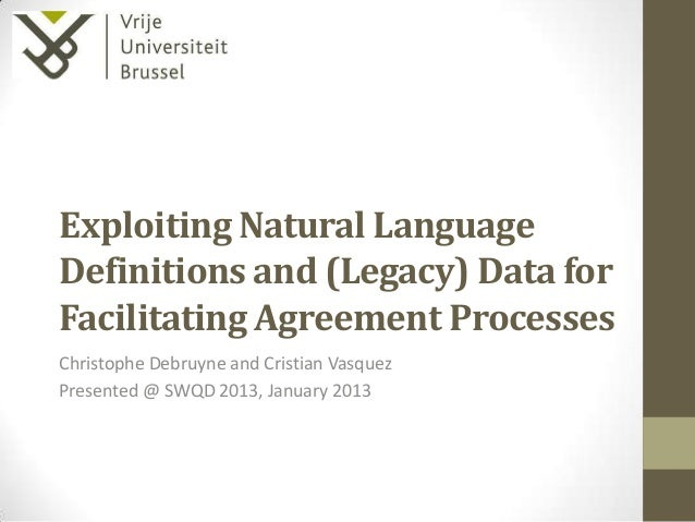 Exploiting Natural LanguageDefinitions and (Legacy) Data forFacilitating Agreement ProcessesChristophe Debruyne and Cristi...