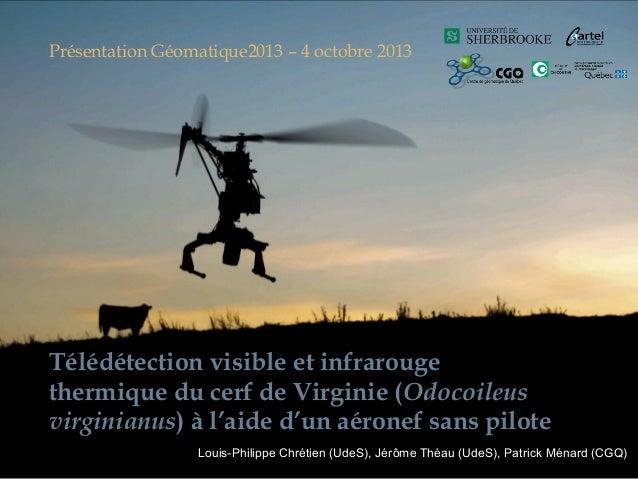 Présentation Géomatique2013 – 4 octobre 2013  Télédétection visible et infrarouge thermique du cerf de Virginie (Odocoileu...