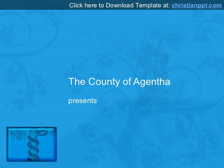 The County of Agentha presents Click here to Download Template at:  christianppt.com