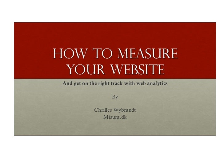 How to measure your website And get on the right track with web analytics                      By              Chrilles Wy...