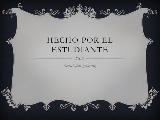 HECHO POR EL ESTUDIANTE Christopher quiñonez