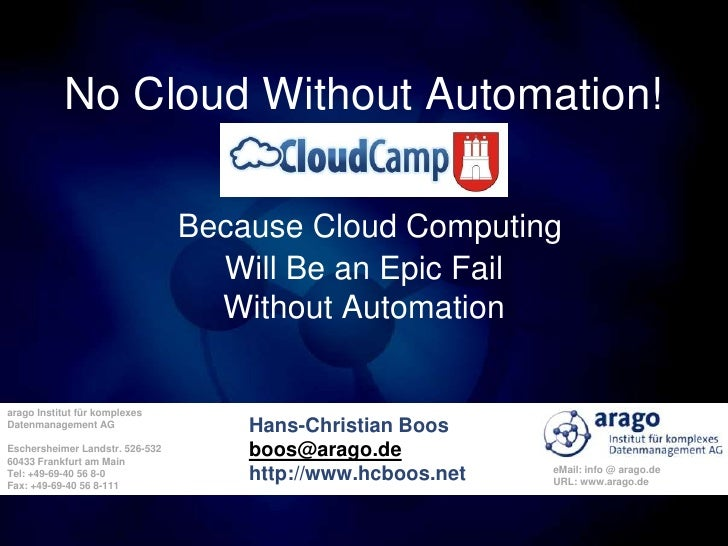 No Cloud Without Automation!<br />Because Cloud ComputingWill Be an Epic FailWithout Automation<br />Hans-Christian Boosbo...