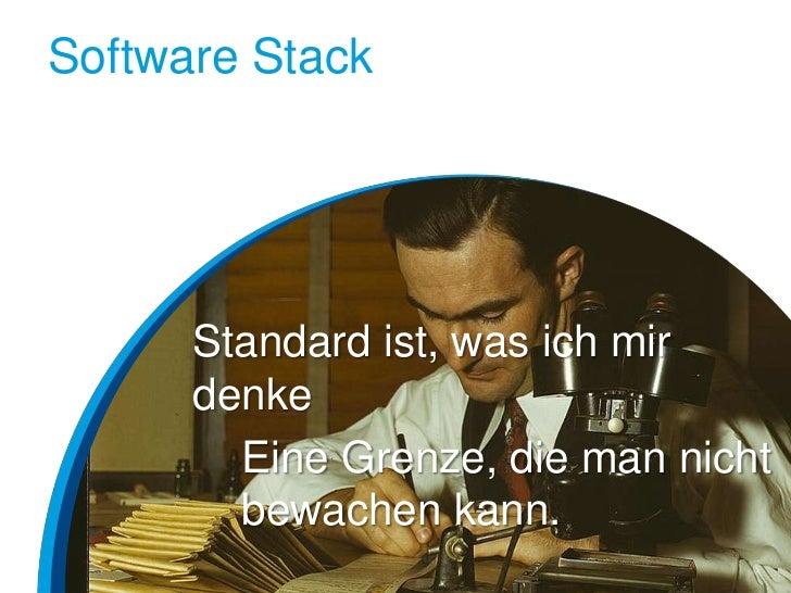 Software Stack      Standard ist, was ich mir      denke        Eine Grenze, die man nicht        bewachen kann.