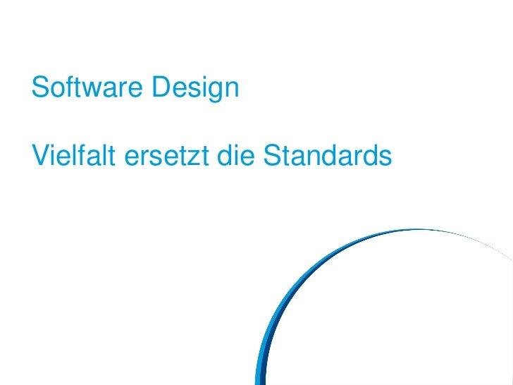 Software DesignVielfalt ersetzt die Standards
