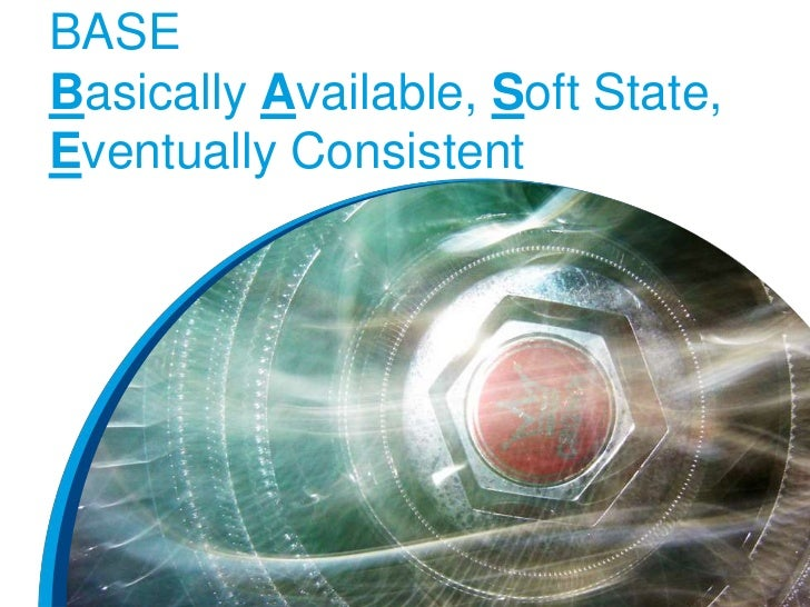 BASEBasically Available, Soft State,Eventually Consistent
