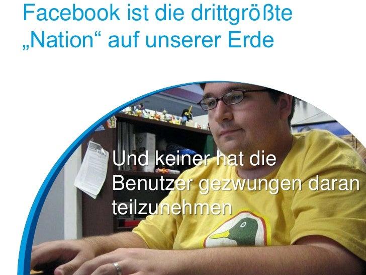 """Facebook ist die drittgrößte""""Nation"""" auf unserer Erde         Und keiner hat die         Benutzer gezwungen daran         ..."""