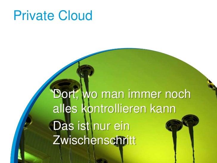Private Cloud      Dort, wo man immer noch      alles kontrollieren kann      Das ist nur ein      Zwischenschritt