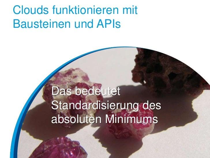 Clouds funktionieren mitBausteinen und APIs       Das bedeutet       Standardisierung des       absoluten Minimums