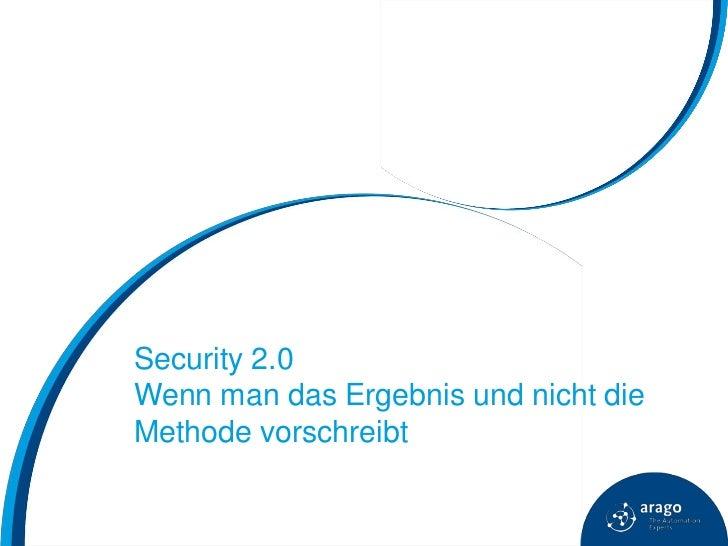 Security 2.0Wenn man das Ergebnis und nicht dieMethode vorschreibt