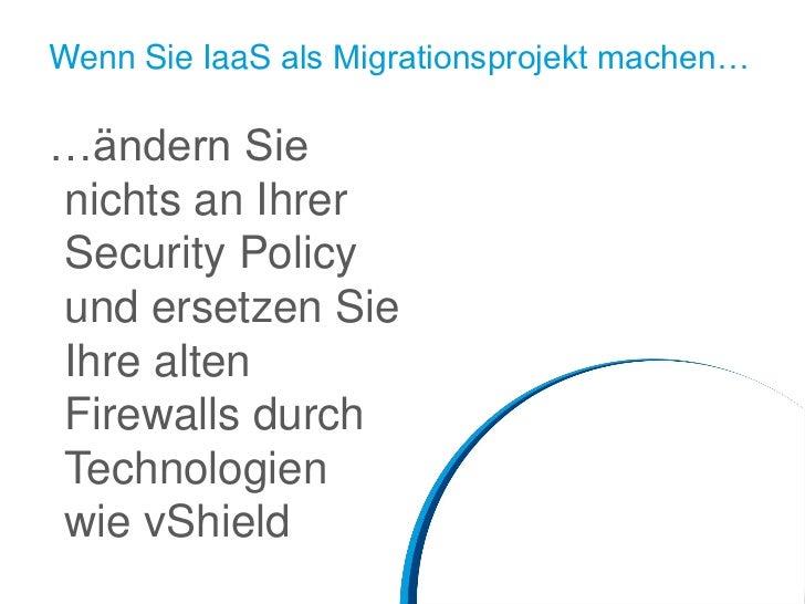 Wenn Sie IaaS als Migrationsprojekt machen……ändern Sienichts an IhrerSecurity Policyund ersetzen SieIhre altenFirewalls du...