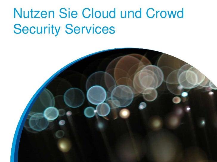 Nutzen Sie Cloud und CrowdSecurity Services