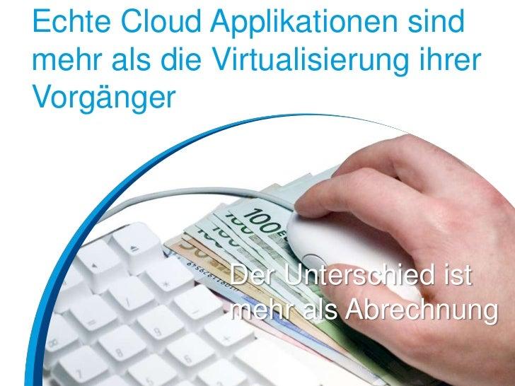 Echte Cloud Applikationen sindmehr als die Virtualisierung ihrerVorgänger              Der Unterschied ist              me...