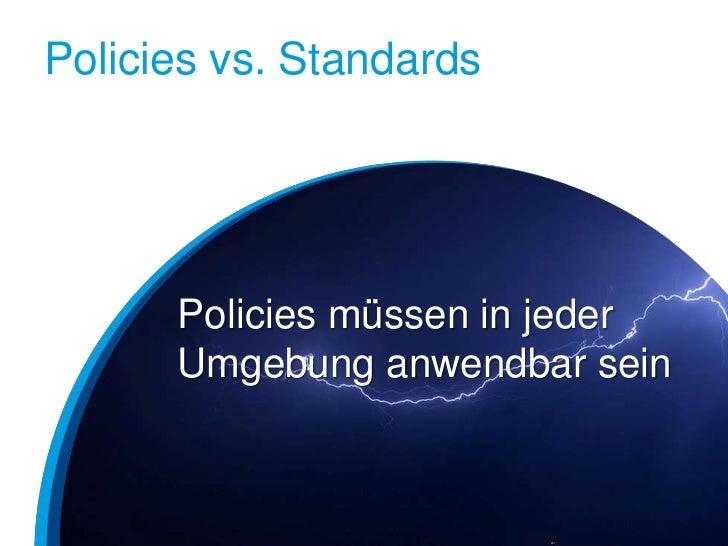 Policies vs. Standards      Policies müssen in jeder      Umgebung anwendbar sein