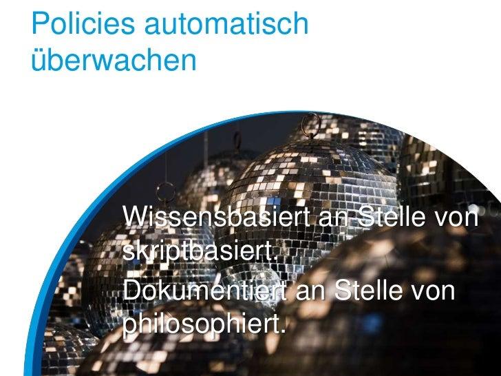 Policies automatischüberwachen      Wissensbasiert an Stelle von      skriptbasiert.      Dokumentiert an Stelle von      ...