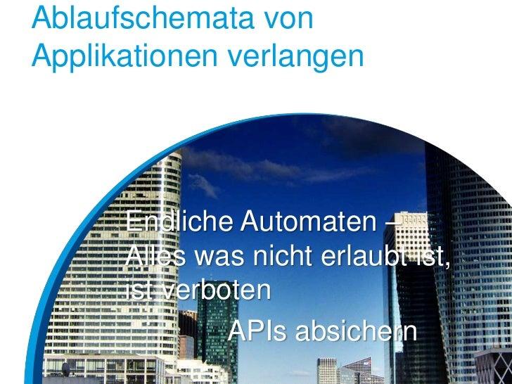 Ablaufschemata vonApplikationen verlangen      Endliche Automaten –      Alles was nicht erlaubt ist,      ist verboten   ...