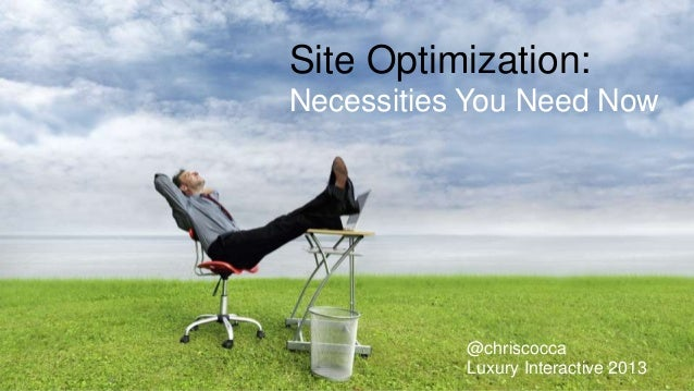 Site Optimization: Necessities You Need Now @chriscocca Luxury Interactive 2013