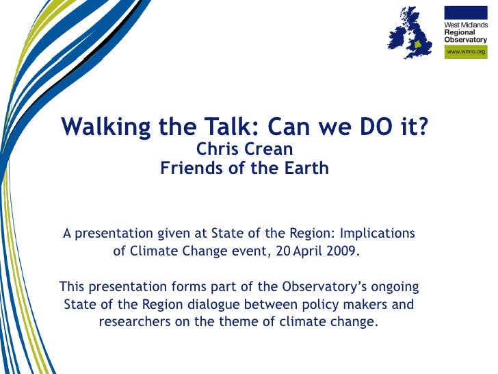 Walking the Talk: Can we DO it? Chris Crean Friends of the Earth A presentation given at State of the Region: Implications...