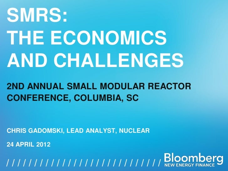 SMRS:THE ECONOMICSAND CHALLENGES2ND ANNUAL SMALL MODULAR REACTORCONFERENCE, COLUMBIA, SCCHRIS GADOMSKI, LEAD ANALYST, NUCL...