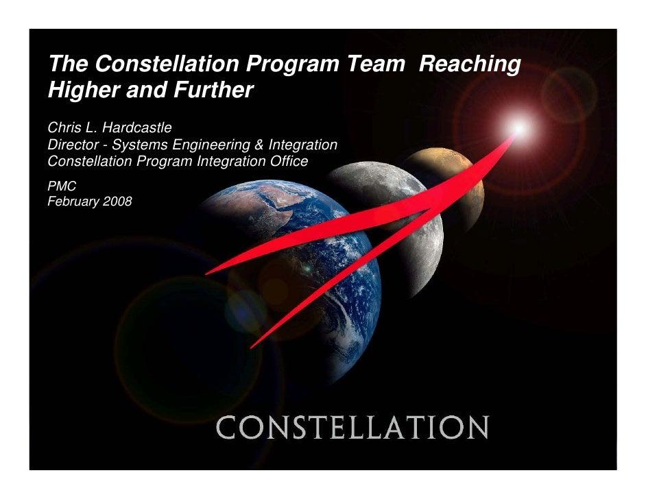 The Constellation Program Team ReachingHigher and FurtherChris L. HardcastleDirector - Systems Engineering & IntegrationCo...