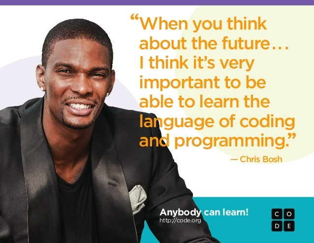 "— Chris Bosh "" "" When you think about the future... I think it's very important to be able to learn the language of coding..."