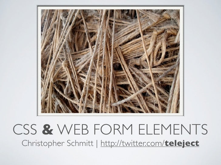 CSS & WEB FORM ELEMENTS  Christopher Schmitt | http://twitter.com/teleject