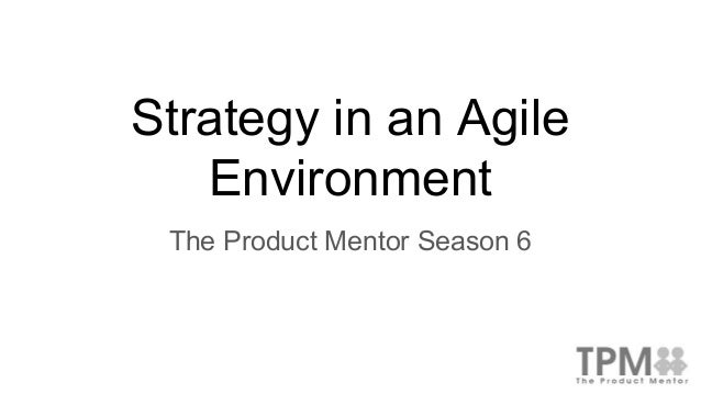 Strategy in an Agile Environment The Product Mentor Season 6