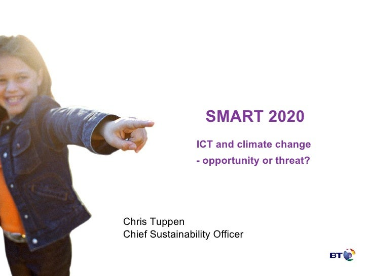 SMART 2020 ICT and climate change  - opportunity or threat?   Chris Tuppen Chief Sustainability Officer
