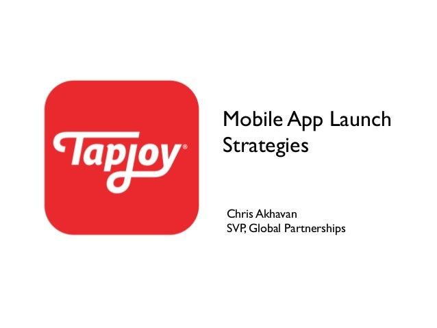 Mobile App LaunchStrategiesChris AkhavanSVP, Global Partnerships