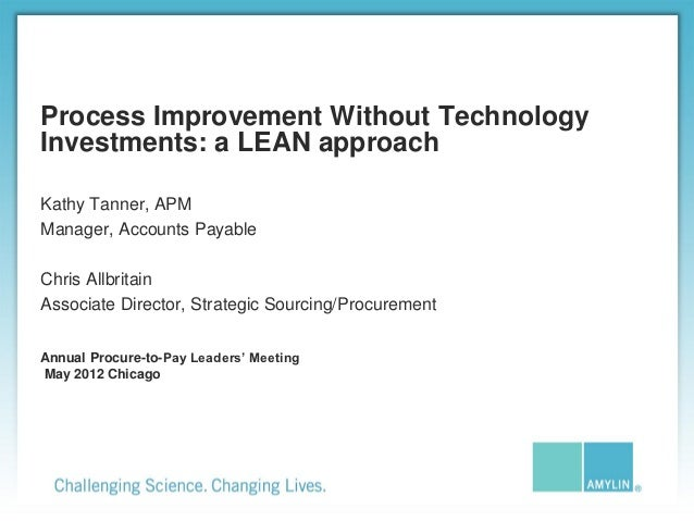 Process Improvement Without TechnologyInvestments: a LEAN approachKathy Tanner, APMManager, Accounts PayableChris Allbrita...