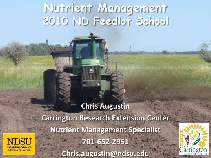 Nutrient Management 2010 ND Feedlot School<br />Chris Augustin<br />Carrington Research Extension Center<br />Nutrient Man...