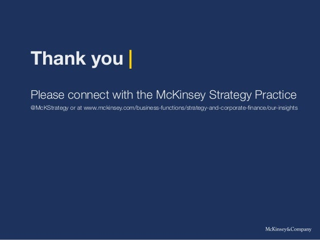 Thank you | Please connect with the McKinsey Strategy Practice @McKStrategy or at www.mckinsey.com/business-functions/stra...