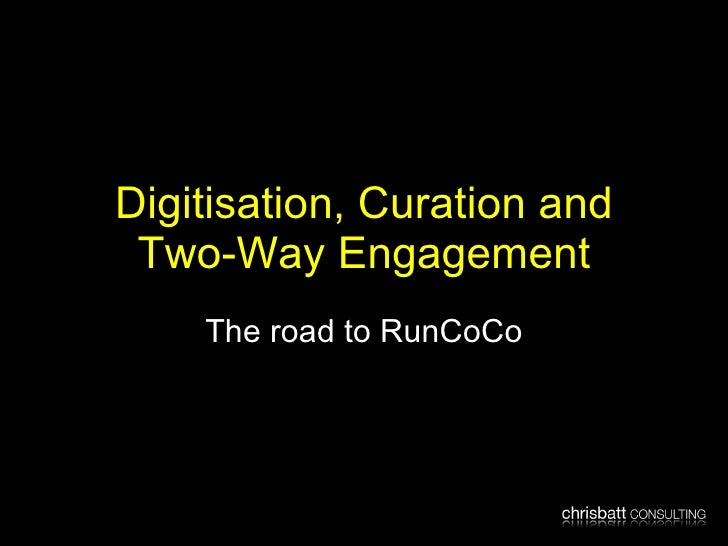 Digitisation, Curation and Two-Way Engagement The road to RunCoCo