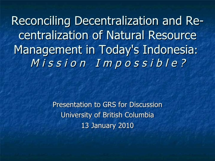 Reconciling Decentralization and Re-centralization of Natural Resource Management in Today's Indonesia :  M i s s i o n  I...