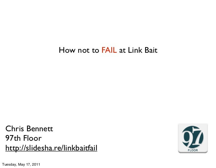 How not to  FAIL  at Link Bait Chris Bennett 97th Floor bit.ly/failatlinkbait
