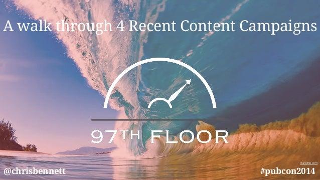 A walk through 4 Recent Content Campaigns  clarklittle.com  @chrisbennett #pubcon2014