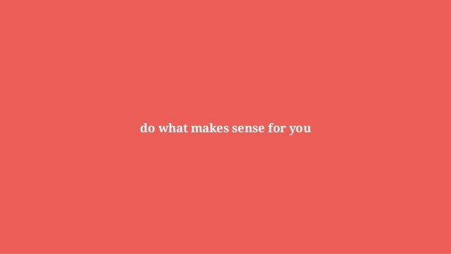 do what makes sense for you