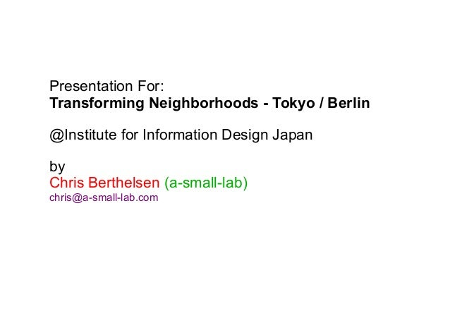 Presentation For: Transforming Neighborhoods - Tokyo / Berlin @Institute for Information Design Japan by Chris Berthelsen ...