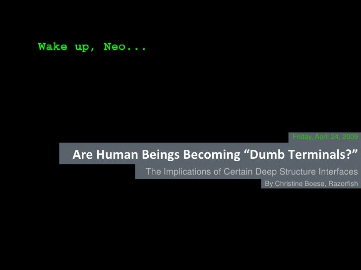 "Friday, April 24, 2009  Are Human Beings Becoming ""Dumb Terminals?""            The Implications of Certain Deep Structure ..."