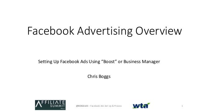 "Facebook Advertising Overview Setting Up Facebook Ads Using ""Boost"" or Business Manager Chris Boggs @BOGGLES – Facebook Ad..."