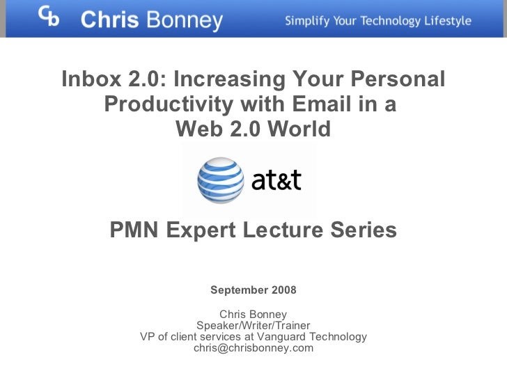 Inbox 2.0:   Increasing Your Personal Productivity with Email in a  Web 2.0 World PMN Expert Lecture Series September 2008...