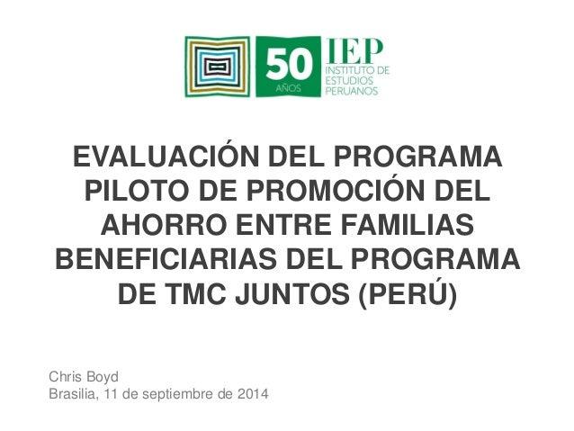 EVALUACIÓN DEL PROGRAMA PILOTO DE PROMOCIÓN DEL AHORRO ENTRE FAMILIAS BENEFICIARIAS DEL PROGRAMA DE TMC JUNTOS (PERÚ)  Chr...