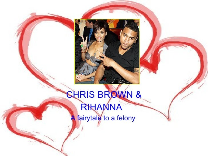 CHRIS BROWN & RIHANNA  A fairytale to a felony