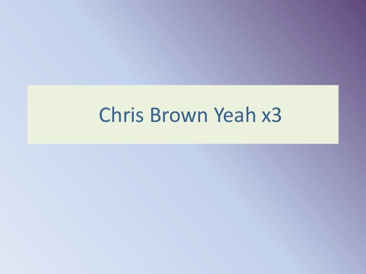Chris Brown Yeah x3<br />