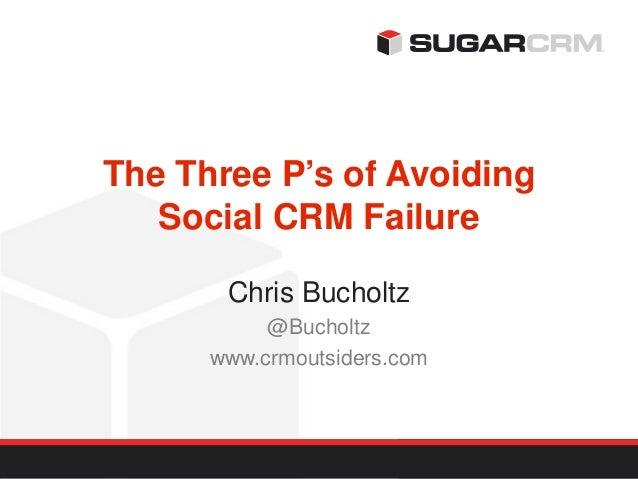 The Three P's of Avoiding   Social CRM Failure       Chris Bucholtz           @Bucholtz      www.crmoutsiders.com