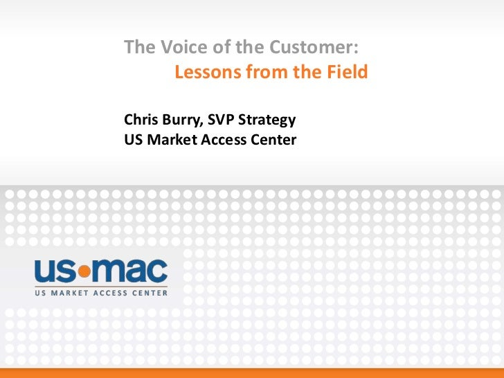 The Voice of the Customer:     Lessons from the FieldChris Burry, SVP StrategyUS Market Access Center
